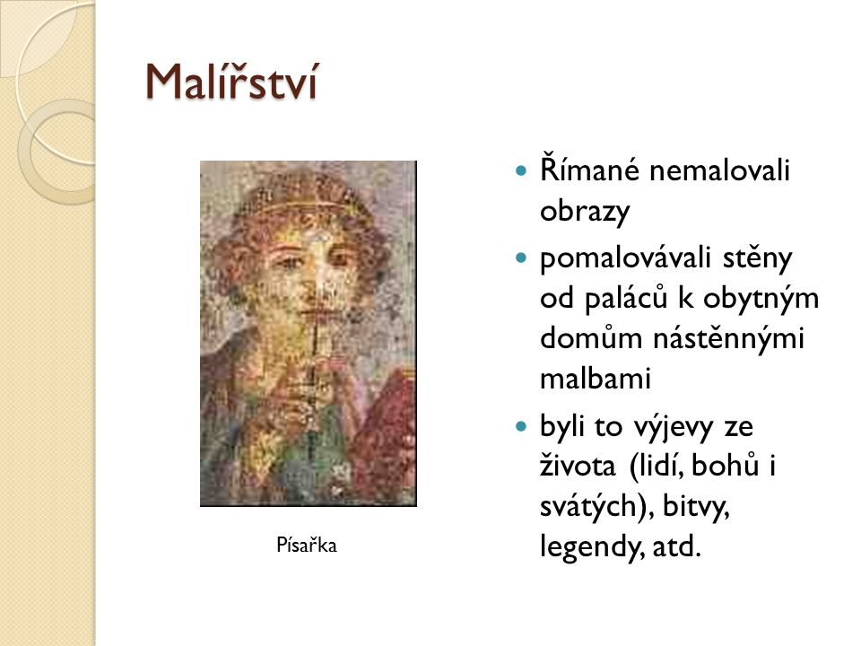 Malířství Římané nemalovali obrazy pomalovávali stěny od paláců k obytným domům nástěnnými malbami byli to výjevy ze života (lidí, bohů i svátých), bi