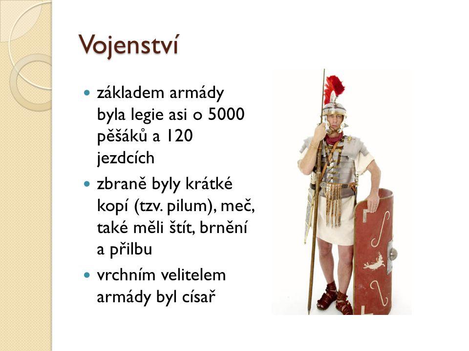 Vojenství základem armády byla legie asi o 5000 pěšáků a 120 jezdcích zbraně byly krátké kopí (tzv. pilum), meč, také měli štít, brnění a přilbu vrchn