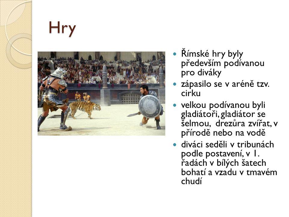Hry Římské hry byly především podívanou pro diváky zápasilo se v aréně tzv. cirku velkou podívanou byli gladiátoři, gladiátor se šelmou, drezůra zvířa