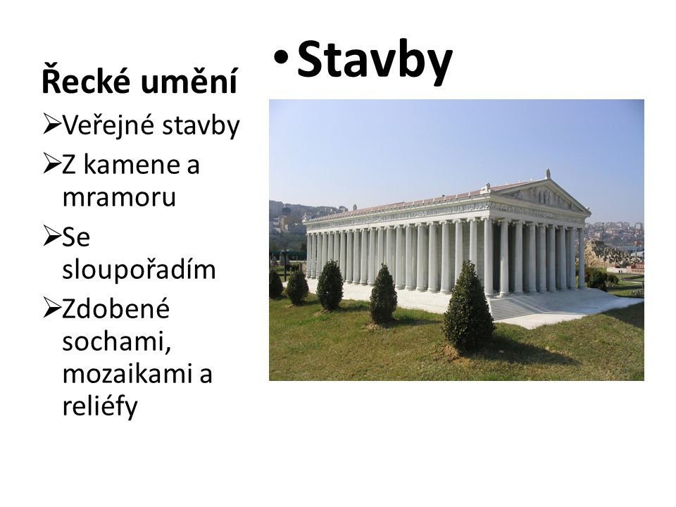 Řecké umění Stavby  Veřejné stavby  Z kamene a mramoru  Se sloupořadím  Zdobené sochami, mozaikami a reliéfy