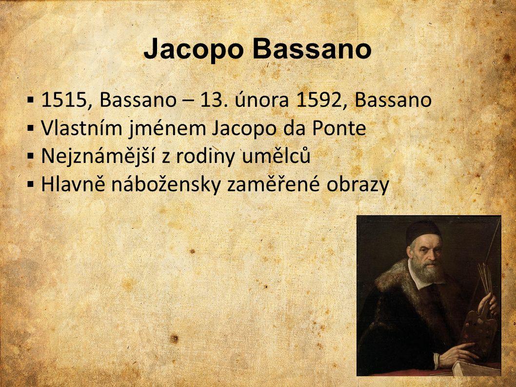 Jacopo Bassano  1515, Bassano – 13. února 1592, Bassano  Vlastním jménem Jacopo da Ponte  Nejznámější z rodiny umělců  Hlavně nábožensky zaměřené
