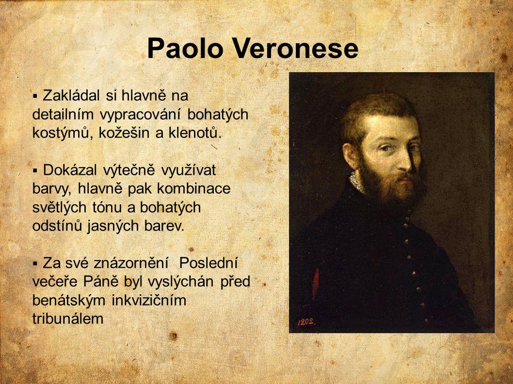 Paolo Veronese  Zakládal si hlavně na detailním vypracování bohatých kostýmů, kožešin a klenotů.  Dokázal výtečně využívat barvy, hlavně pak kombina