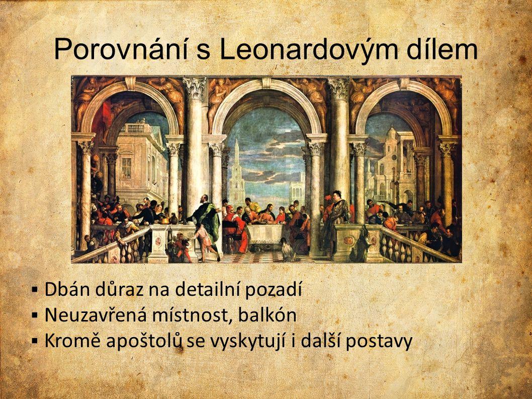 Porovnání s Leonardovým dílem  Dbán důraz na detailní pozadí  Neuzavřená místnost, balkón  Kromě apoštolů se vyskytují i další postavy