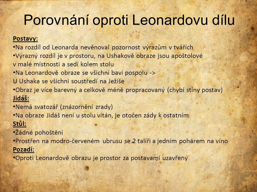 Porovnání oproti Leonardovu dílu Postavy: Na rozdíl od Leonarda nevěnoval pozornost výrazům v tvářích Výrazný rozdíl je v prostoru, na Ushakově obraze