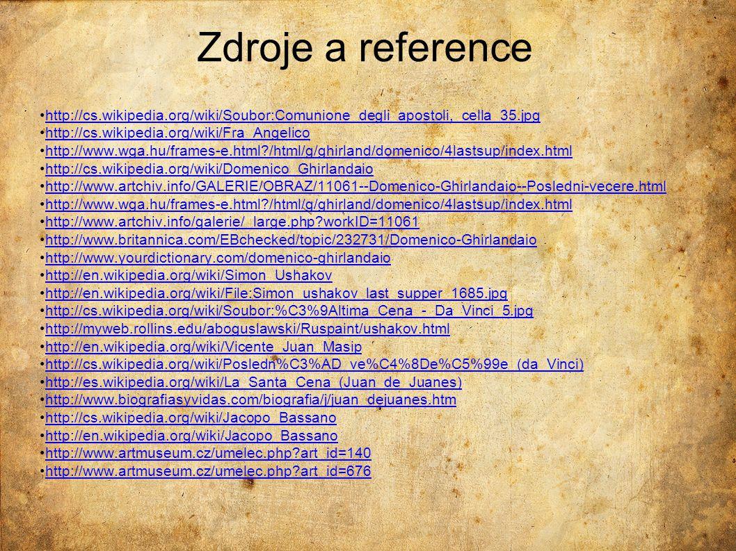 Zdroje a reference http://cs.wikipedia.org/wiki/Soubor:Comunione_degli_apostoli,_cella_35.jpg http://cs.wikipedia.org/wiki/Fra_Angelico http://www.wga