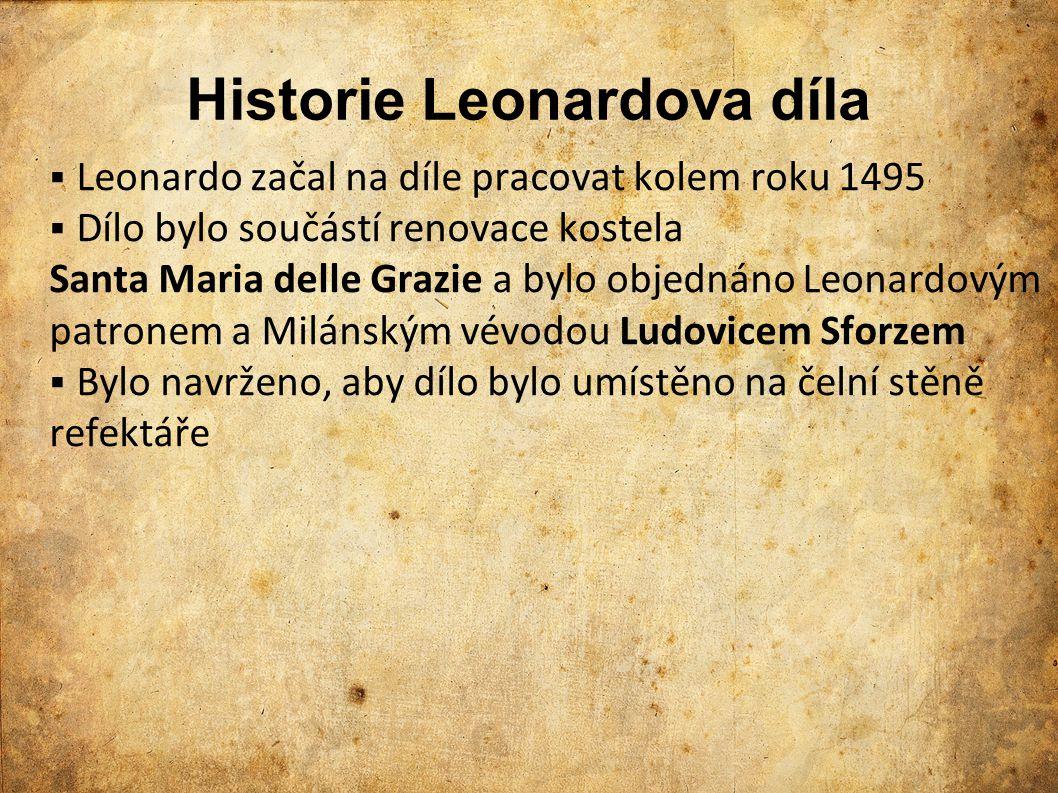 Historie Leonardova díla  Leonardo začal na díle pracovat kolem roku 1495  Dílo bylo součástí renovace kostela Santa Maria delle Grazie a bylo objed