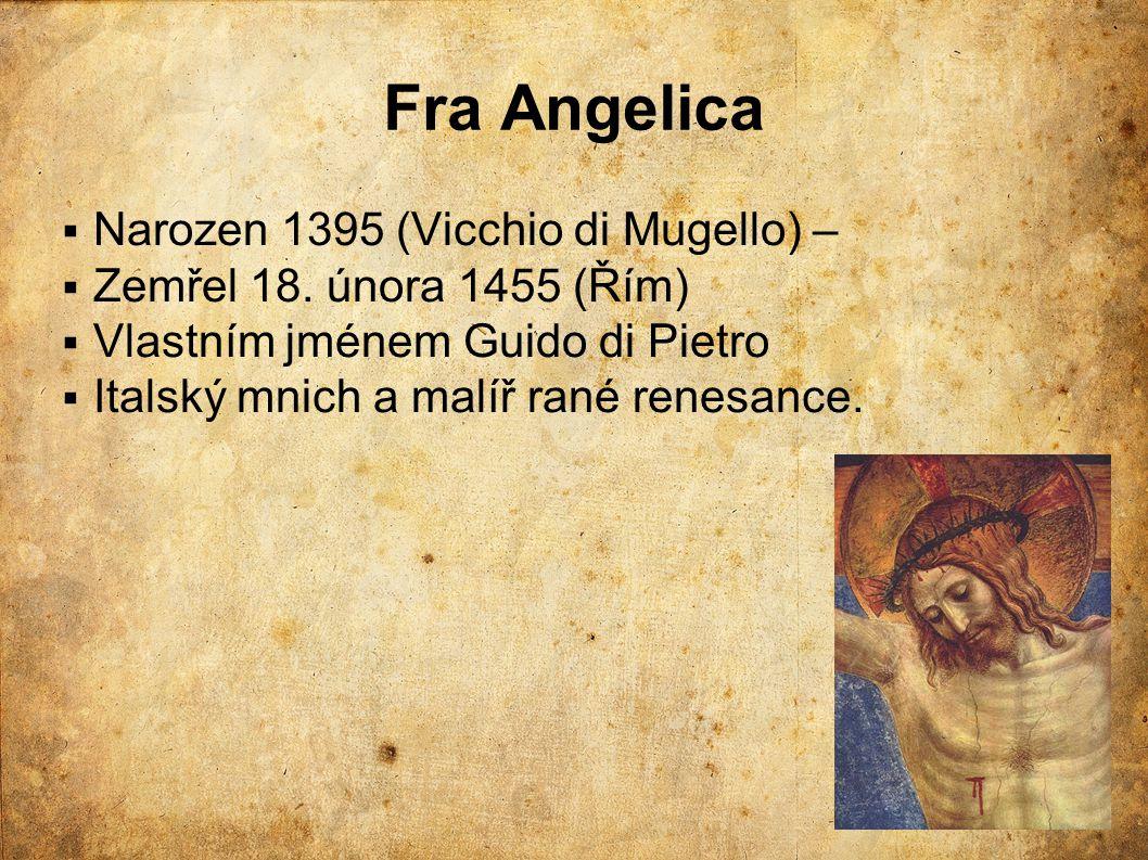 Fra Angelica  Narozen 1395 (Vicchio di Mugello) –  Zemřel 18. února 1455 (Řím)  Vlastním jménem Guido di Pietro  Italský mnich a malíř rané renesa