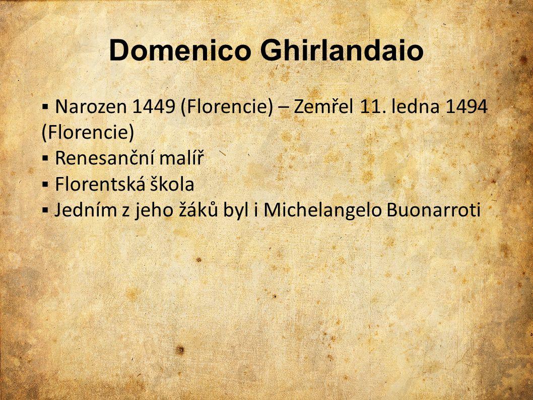 Domenico Ghirlandaio  Narozen 1449 (Florencie) – Zemřel 11. ledna 1494 (Florencie)  Renesanční malíř  Florentská škola  Jedním z jeho žáků byl i M