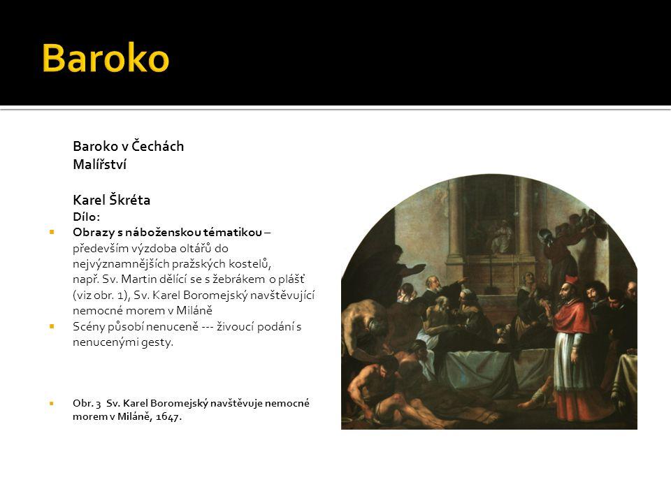 Baroko v Čechách Malířství Karel Škréta Dílo:  Obrazy s náboženskou tématikou – především výzdoba oltářů do nejvýznamnějších pražských kostelů, např.