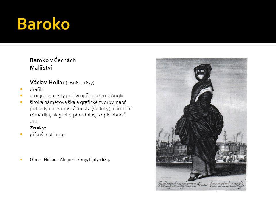 Baroko v Čechách Malířství Václav Hollar (1606 – 1677)  grafik  emigrace, cesty po Evropě, usazen v Anglii  široká námětová škála grafické tvorby, např.