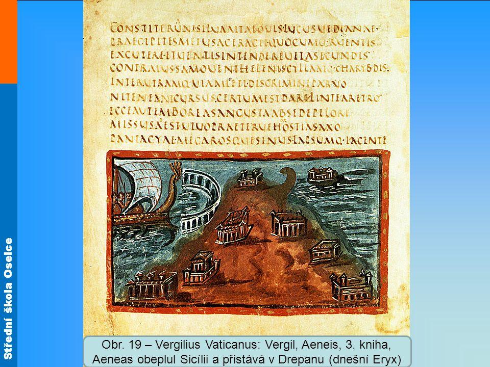 Střední škola Oselce Obr. 19 – Vergilius Vaticanus: Vergil, Aeneis, 3. kniha, Aeneas obeplul Sicílii a přistává v Drepanu (dnešní Eryx)