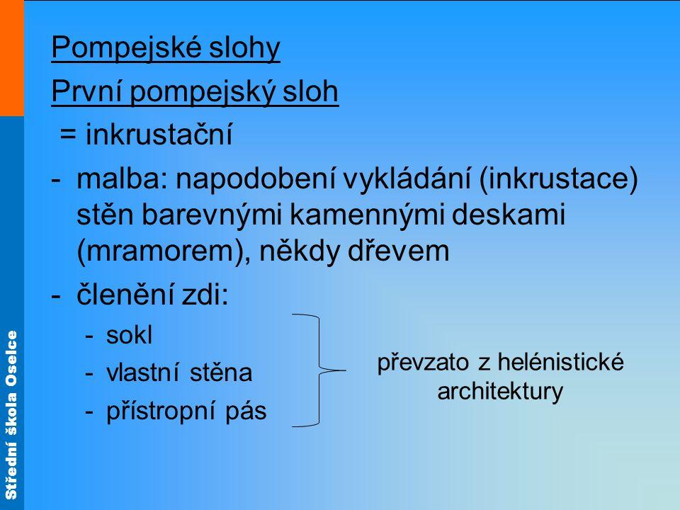 Střední škola Oselce Pompejské slohy První pompejský sloh = inkrustační -malba: napodobení vykládání (inkrustace) stěn barevnými kamennými deskami (mr