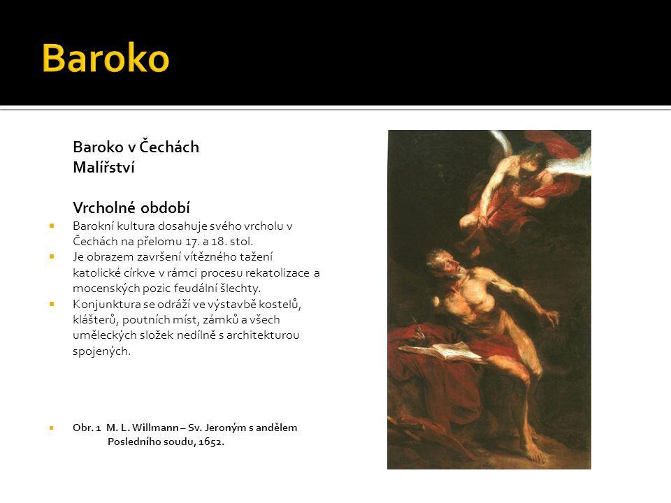 Baroko v Čechách Malířství Vrcholné období  Barokní kultura dosahuje svého vrcholu v Čechách na přelomu 17.