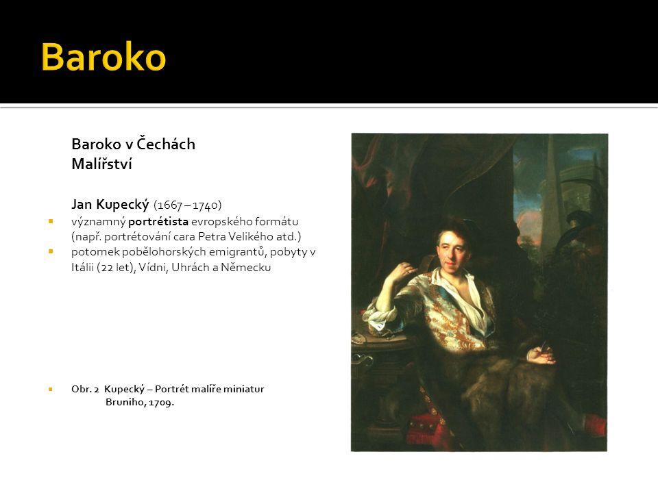 Baroko v Čechách Malířství Jan Kupecký (1667 – 1740)  významný portrétista evropského formátu (např.