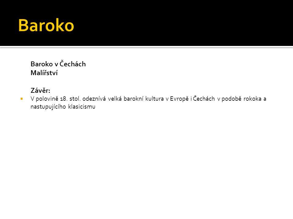 Baroko v Čechách Malířství Závěr:  V polovině 18.