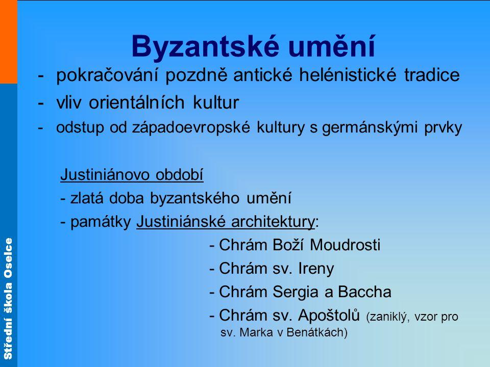 Střední škola Oselce Byzantské umění -pokračování pozdně antické helénistické tradice -vliv orientálních kultur -odstup od západoevropské kultury s ge