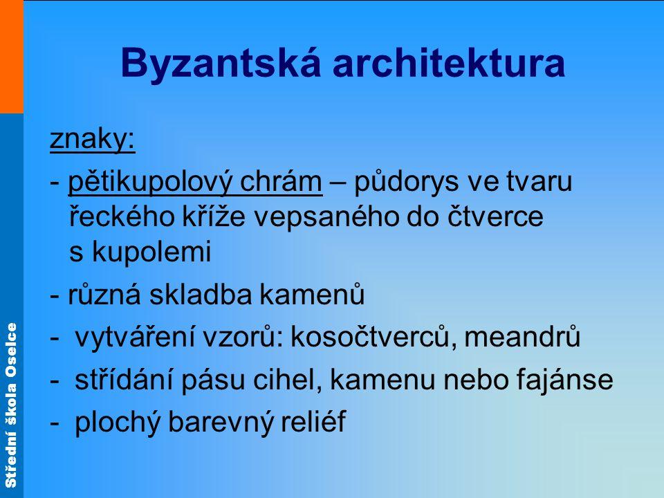 Střední škola Oselce Byzantská architektura znaky: - pětikupolový chrám – půdorys ve tvaru řeckého kříže vepsaného do čtverce s kupolemi - různá sklad