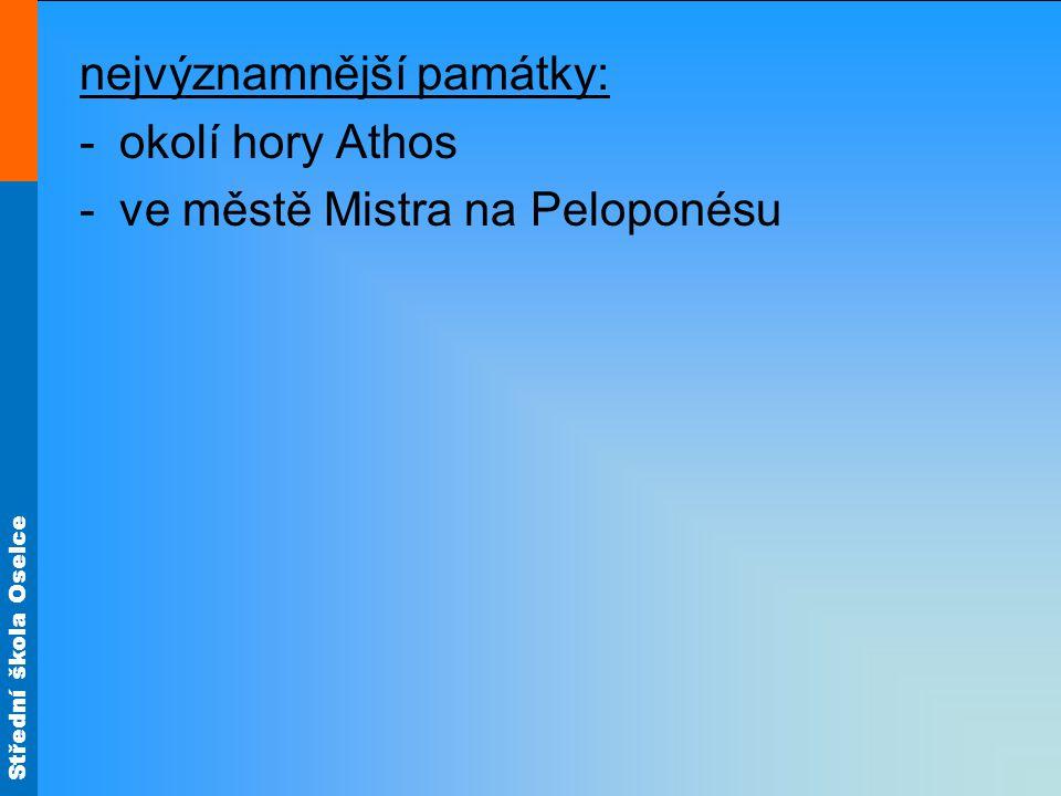 Střední škola Oselce nejvýznamnější památky: -okolí hory Athos -ve městě Mistra na Peloponésu