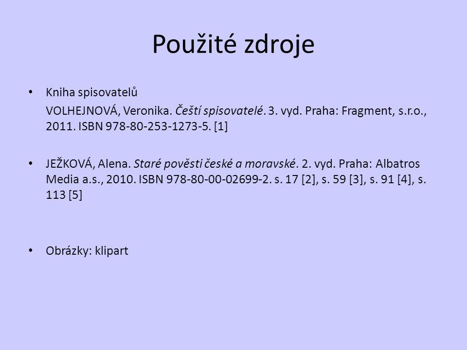 Použité zdroje Kniha spisovatelů VOLHEJNOVÁ, Veronika. Čeští spisovatelé. 3. vyd. Praha: Fragment, s.r.o., 2011. ISBN 978-80-253-1273-5. [1] JEŽKOVÁ,