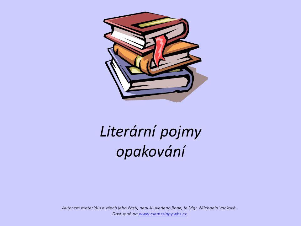 Literární pojmy opakování Autorem materiálu a všech jeho částí, není-li uvedeno jinak, je Mgr. Michaela Vacková. Dostupné na www.zsamsslapy.wbs.czwww.