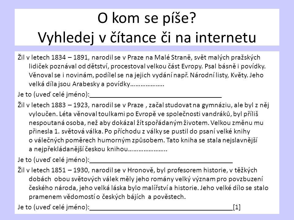 O kom se píše? Vyhledej v čítance či na internetu Žil v letech 1834 – 1891, narodil se v Praze na Malé Straně, svět malých pražských lidiček poznával