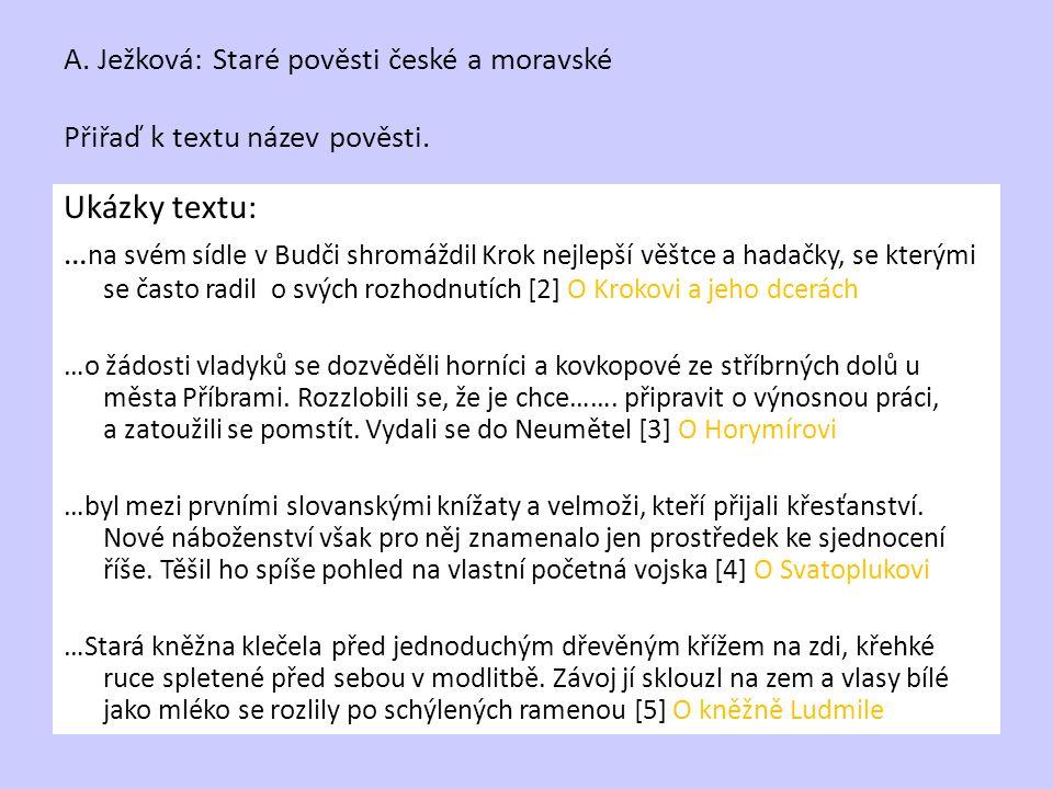 A. Ježková: Staré pověsti české a moravské Přiřaď k textu název pověsti. Ukázky textu: … na svém sídle v Budči shromáždil Krok nejlepší věštce a hadač