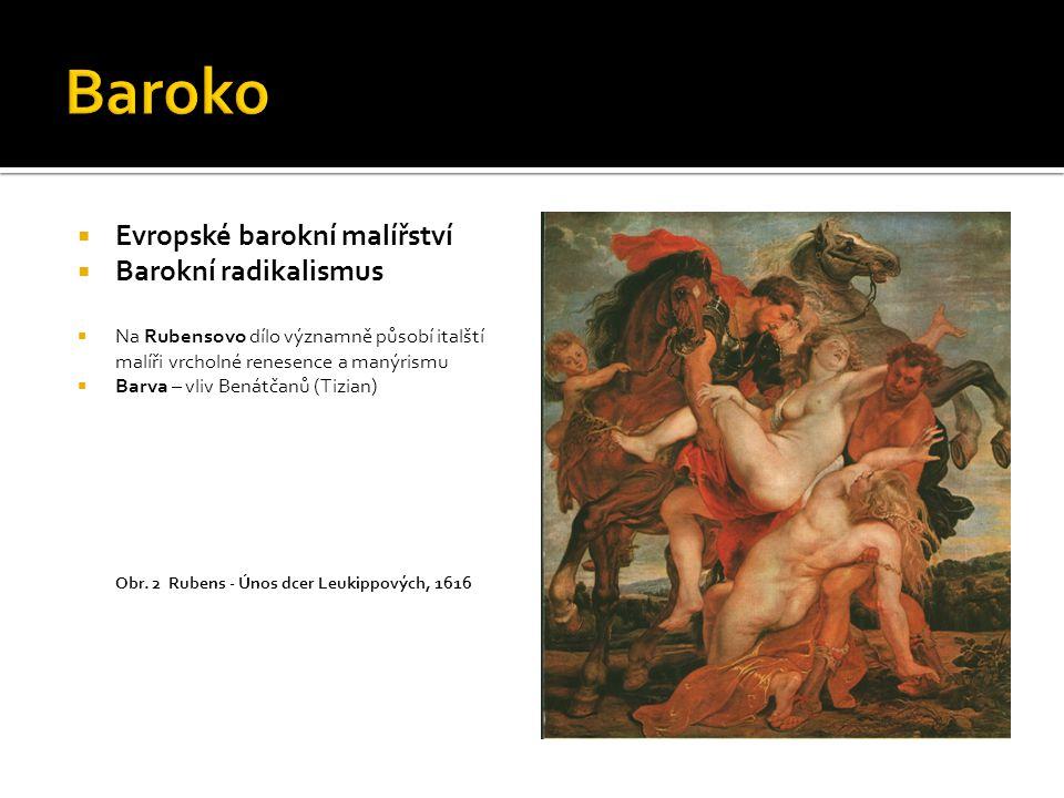  Evropské barokní malířství  Barokní radikalismus  Na Rubensovo dílo významně působí italští malíři vrcholné renesence a manýrismu  Barva – vliv Benátčanů (Tizian) Obr.