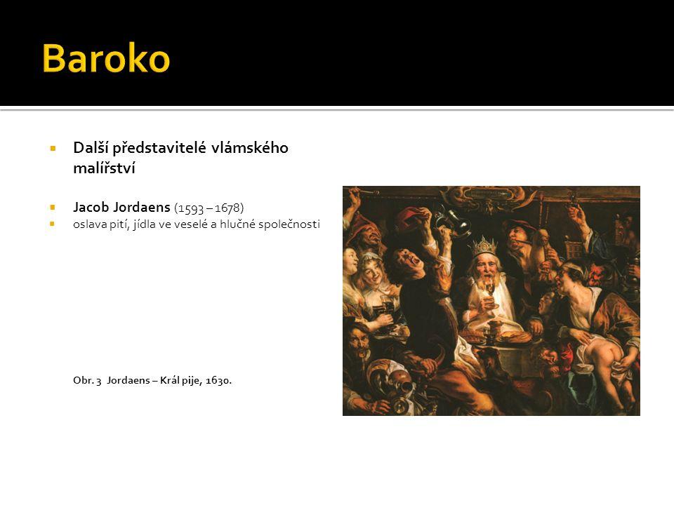  Další představitelé vlámského malířství  Jacob Jordaens (1593 – 1678)  oslava pití, jídla ve veselé a hlučné společnosti Obr.