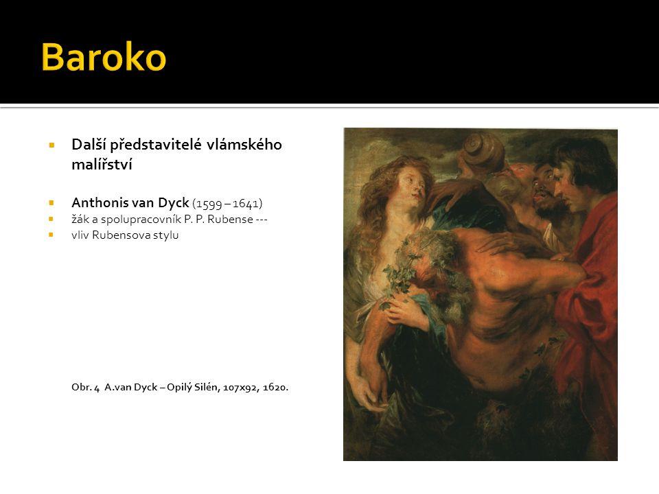  Další představitelé vlámského malířství  Anthonis van Dyck (1599 – 1641)  žák a spolupracovník P.