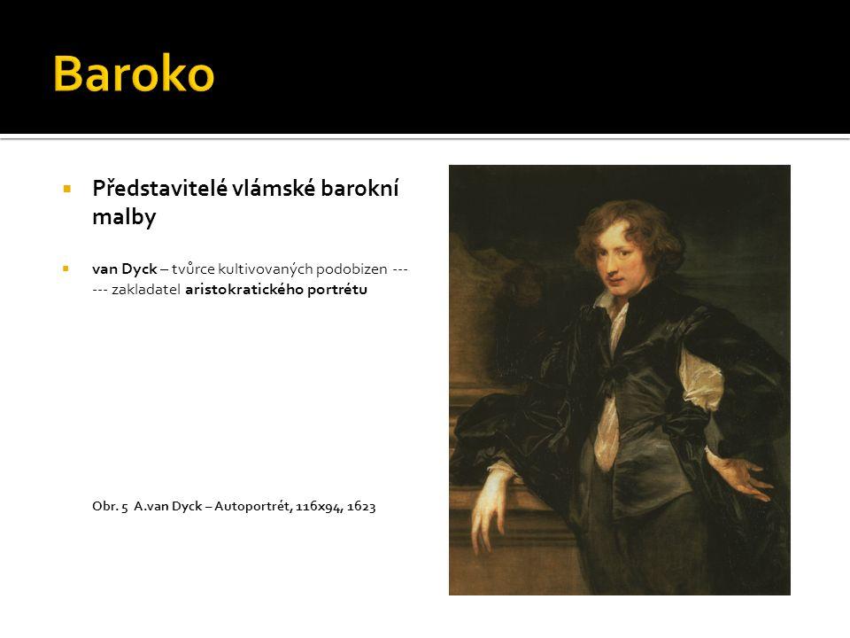 Představitelé vlámské barokní malby  van Dyck – tvůrce kultivovaných podobizen --- --- zakladatel aristokratického portrétu Obr.