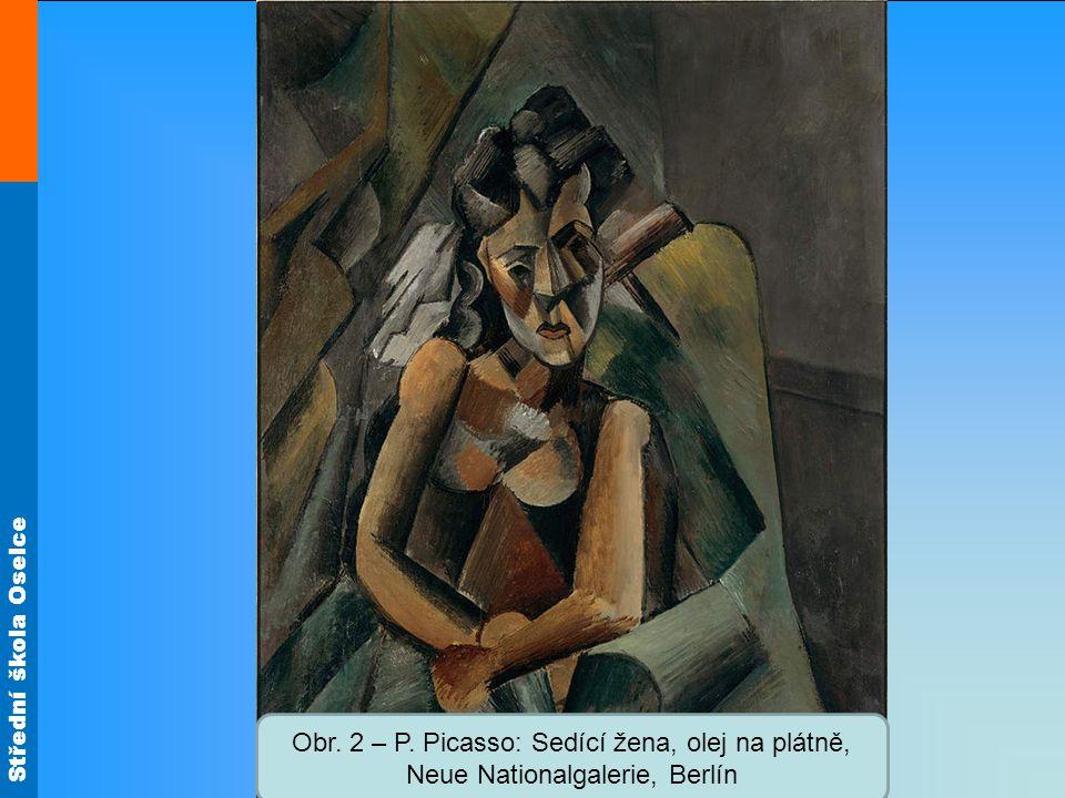 Střední škola Oselce Obr. 2 – P. Picasso: Sedící žena, olej na plátně, Neue Nationalgalerie, Berlín