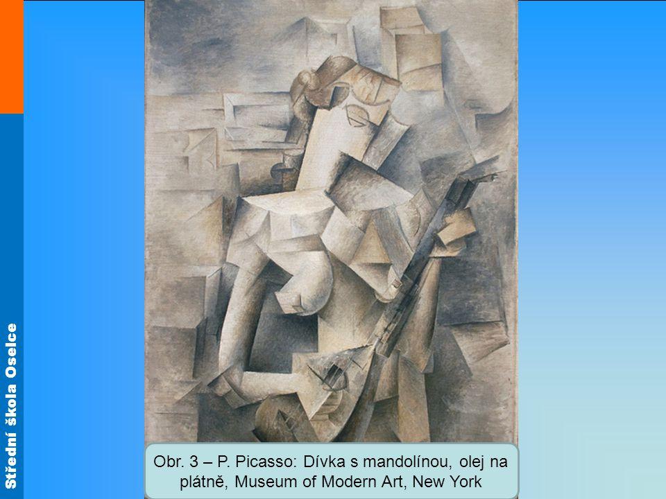 Střední škola Oselce Obr. 3 – P. Picasso: Dívka s mandolínou, olej na plátně, Museum of Modern Art, New York