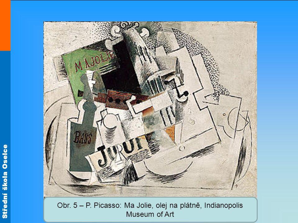 Střední škola Oselce Obr. 5 – P. Picasso: Ma Jolie, olej na plátně, Indianopolis Museum of Art