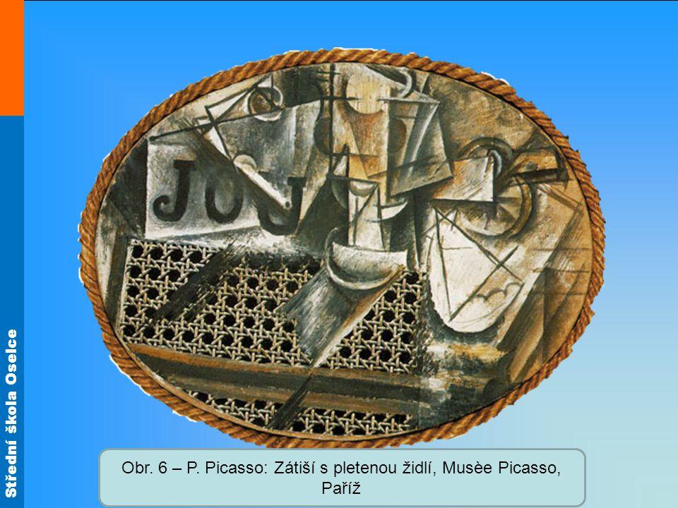 Střední škola Oselce Obr. 6 – P. Picasso: Zátiší s pletenou židlí, Musèe Picasso, Paříž