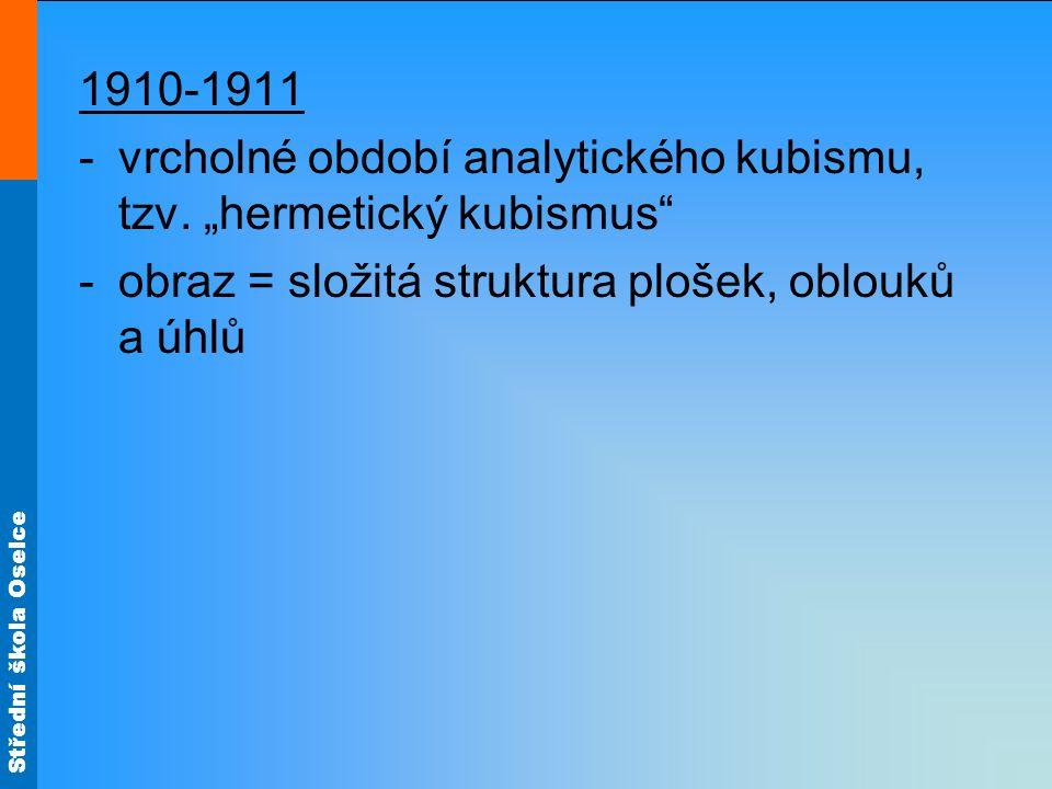 """Střední škola Oselce 1910-1911 -vrcholné období analytického kubismu, tzv. """"hermetický kubismus"""" -obraz = složitá struktura plošek, oblouků a úhlů"""