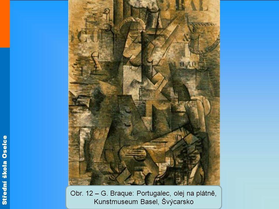 Střední škola Oselce Obr. 12 – G. Braque: Portugalec, olej na plátně, Kunstmuseum Basel, Švýcarsko