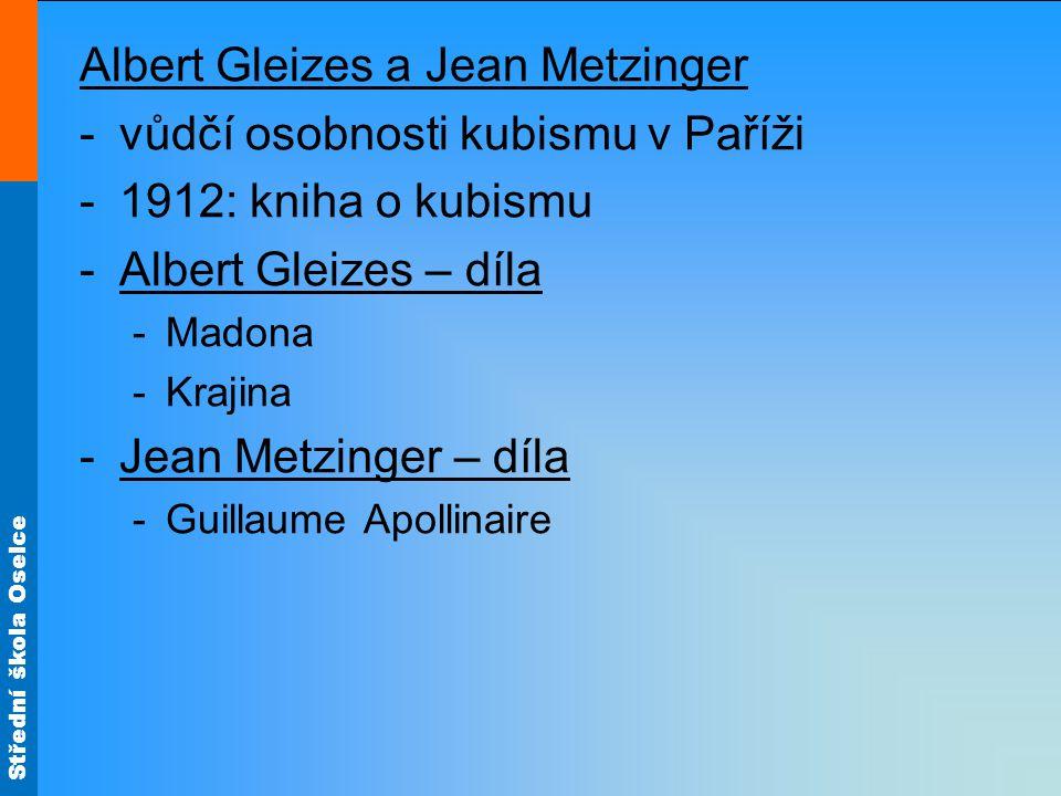 Střední škola Oselce Albert Gleizes a Jean Metzinger -vůdčí osobnosti kubismu v Paříži -1912: kniha o kubismu -Albert Gleizes – díla -Madona -Krajina