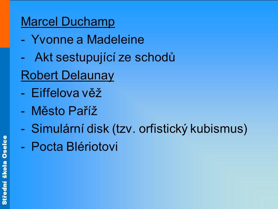 Střední škola Oselce Marcel Duchamp -Yvonne a Madeleine - Akt sestupující ze schodů Robert Delaunay -Eiffelova věž -Město Paříž -Simulární disk (tzv.