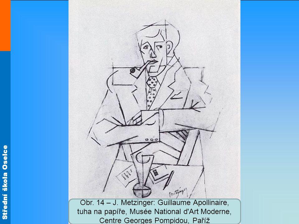 Střední škola Oselce Obr. 14 – J. Metzinger: Guillaume Apollinaire, tuha na papíře, Musée National d'Art Moderne, Centre Georges Pompidou, Paříž