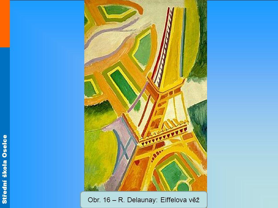 Střední škola Oselce Obr. 16 – R. Delaunay: Eiffelova věž