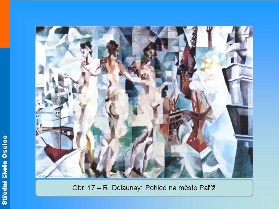 Střední škola Oselce Obr. 17 – R. Delaunay: Pohled na město Paříž