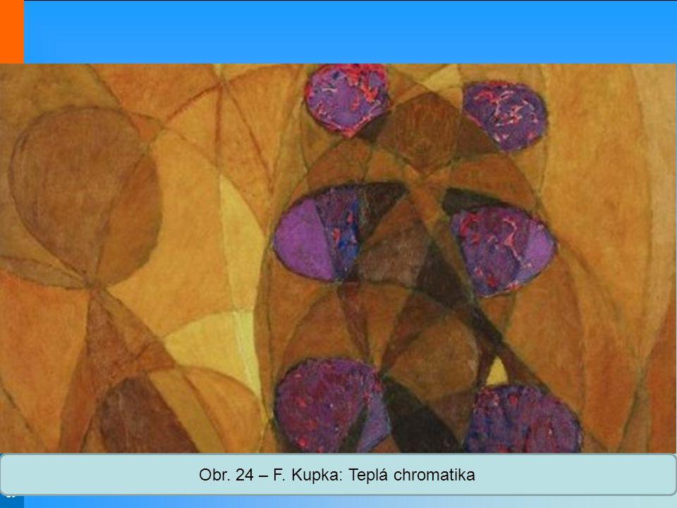 Střední škola Oselce Obr. 24 – F. Kupka: Teplá chromatika