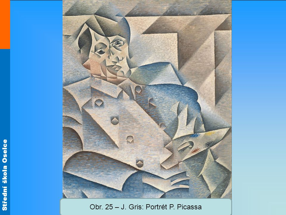 Střední škola Oselce Obr. 25 – J. Gris: Portrét P. Picassa