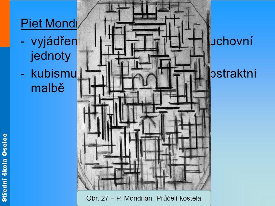 Střední škola Oselce Piet Mondrian -vyjádření kosmické harmonie a duchovní jednoty -kubismus: průchodní stádium k abstraktní malbě Obr. 27 – P. Mondri