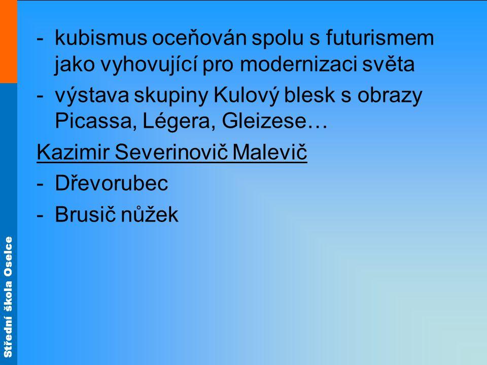 Střední škola Oselce -kubismus oceňován spolu s futurismem jako vyhovující pro modernizaci světa -výstava skupiny Kulový blesk s obrazy Picassa, Léger