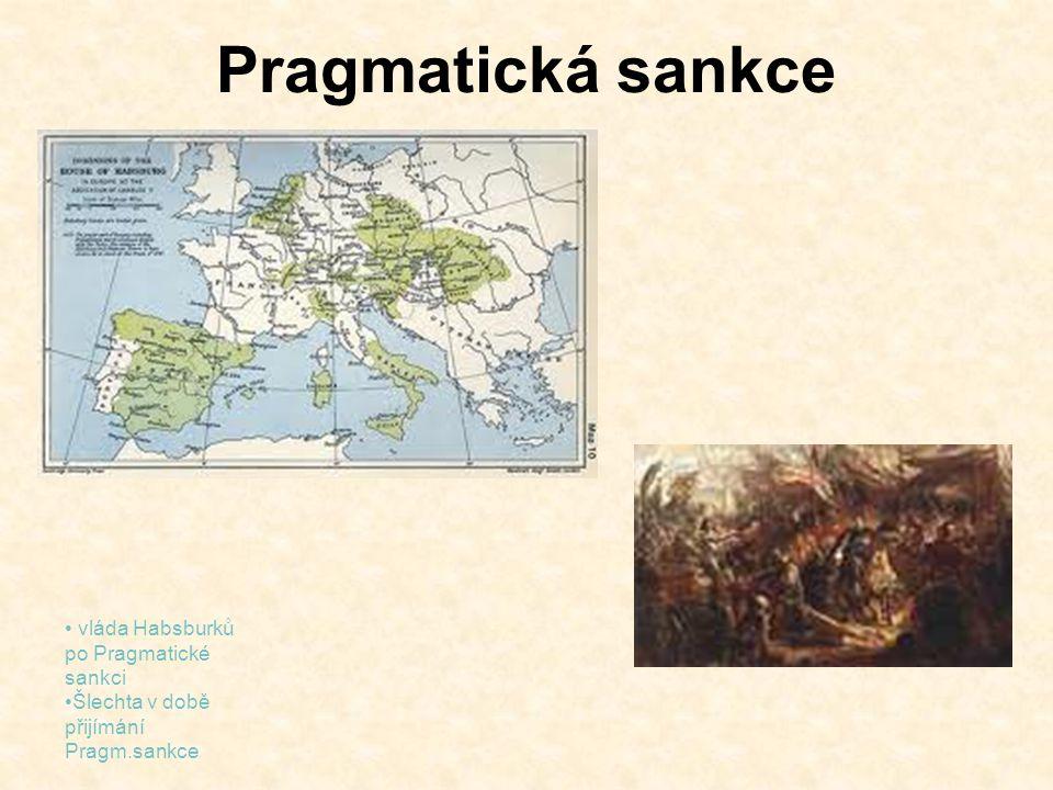 Pragmatická sankce vláda Habsburků po Pragmatické sankci Šlechta v době přijímání Pragm.sankce