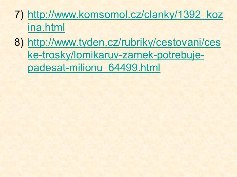 7)http://www.komsomol.cz/clanky/1392_koz ina.htmlhttp://www.komsomol.cz/clanky/1392_koz ina.html 8)http://www.tyden.cz/rubriky/cestovani/ces ke-trosky
