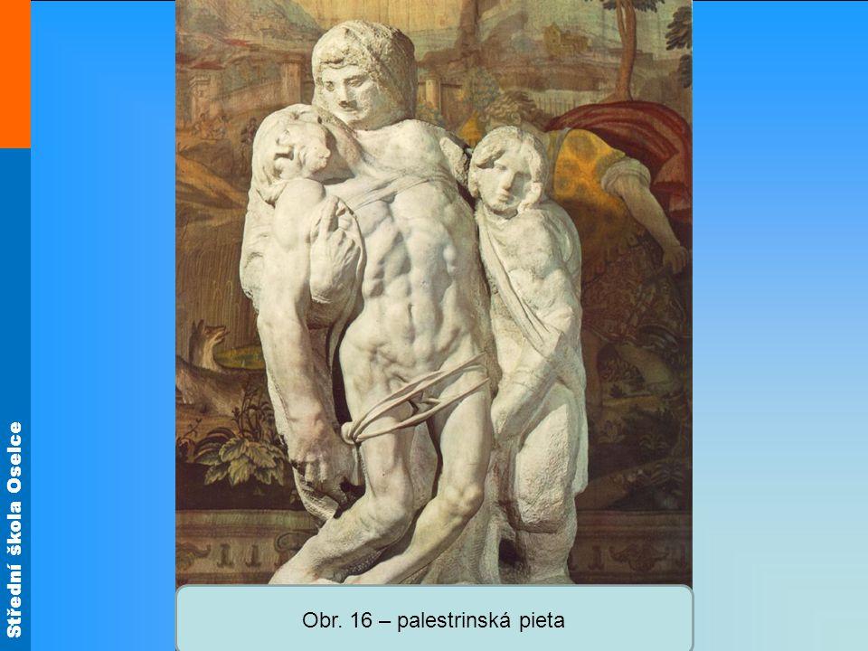 Střední škola Oselce Obr. 16 – palestrinská pieta