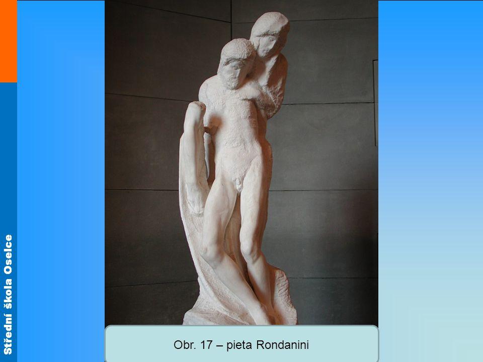 Střední škola Oselce Obr. 17 – pieta Rondanini