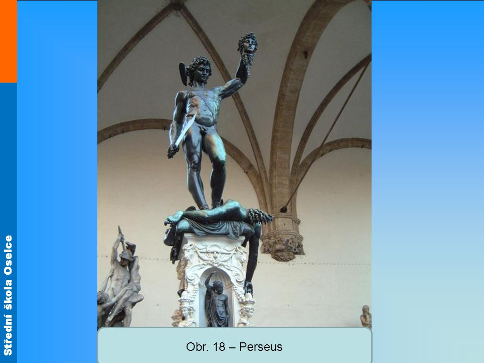 Střední škola Oselce Obr. 18 – Perseus